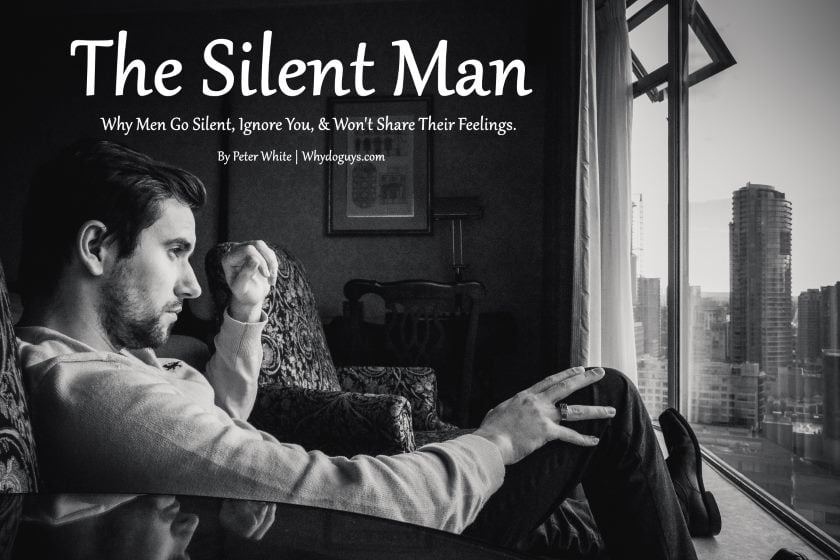 Why Men Go Silent, Ignore You, Refuse or Won't Share Their Feelings